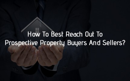 How To Best Reach Out To Prospective Property Buyers And Sellers